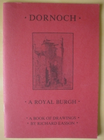 Image for Dornoch: A Royal Burgh: A Book of Drawings by Richard Easson