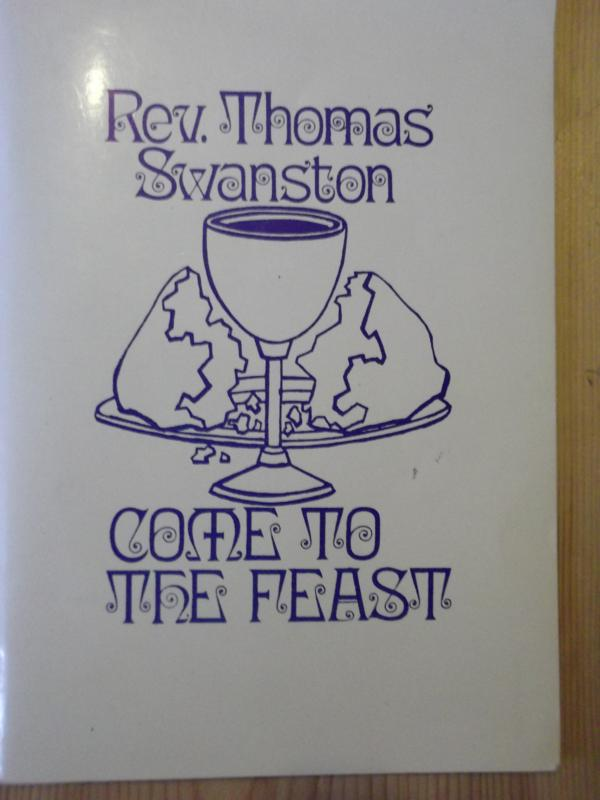 Image for Come to the Feast: A Booklet for the Help and Instruction of those who come to the Lord's Supper for the First Time