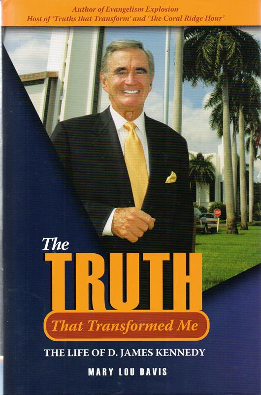 Image for The Truth that Transformed Me: The Life of D James Kennedy