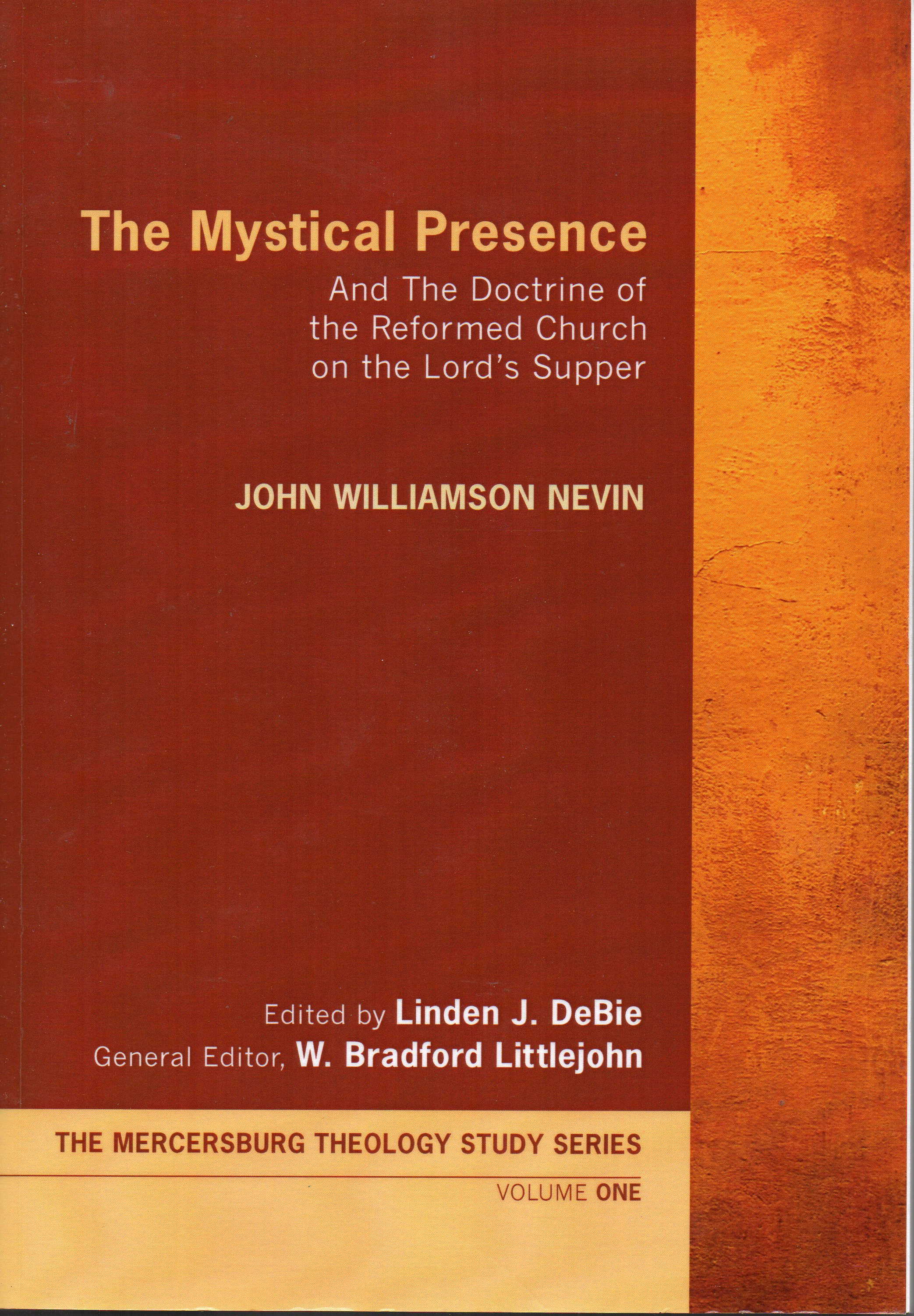 Image for The Mystical Presence: And the Doctrine of the Reformed Church on the Lord's Supper (Mercersburg Theology Study Series Vol 1)