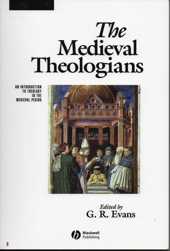 Image for The Medieval Theologians: An Introduction to Theology in the Medieval Period (The Great Theologians)