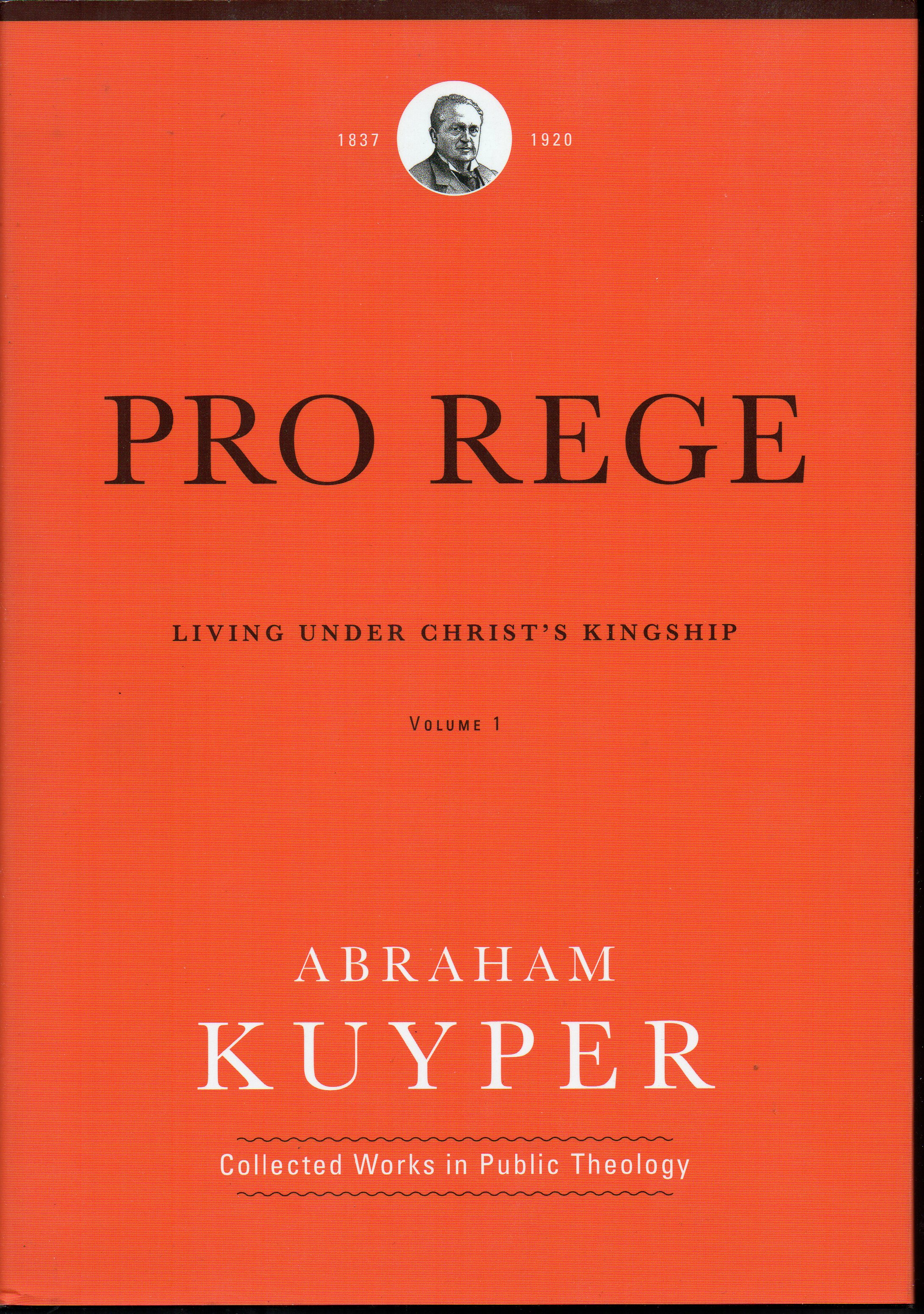 Image for Pro Rege: Living under Christ's Kingship: Vol 1: The Exalted Nature orf Christ's Kingship (Abraham Kuyper Collected Works in Public Theology)