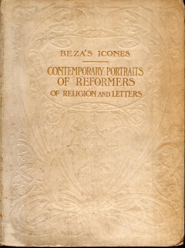 Image for Beza's Icones: Contemporary Portraits of Reformers of Religion and Letters: Being Facsimile Reproductions of the Portraits in Beza's Icones (1580) and in Goulard's Edition (1581), with Introduction and Biographies by C G McCrie