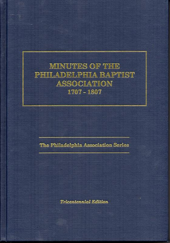 Image for Minutes of the Philadelphia Baptist Association, 1707 to 1807: Being the First One Hundred Years of Its Existence