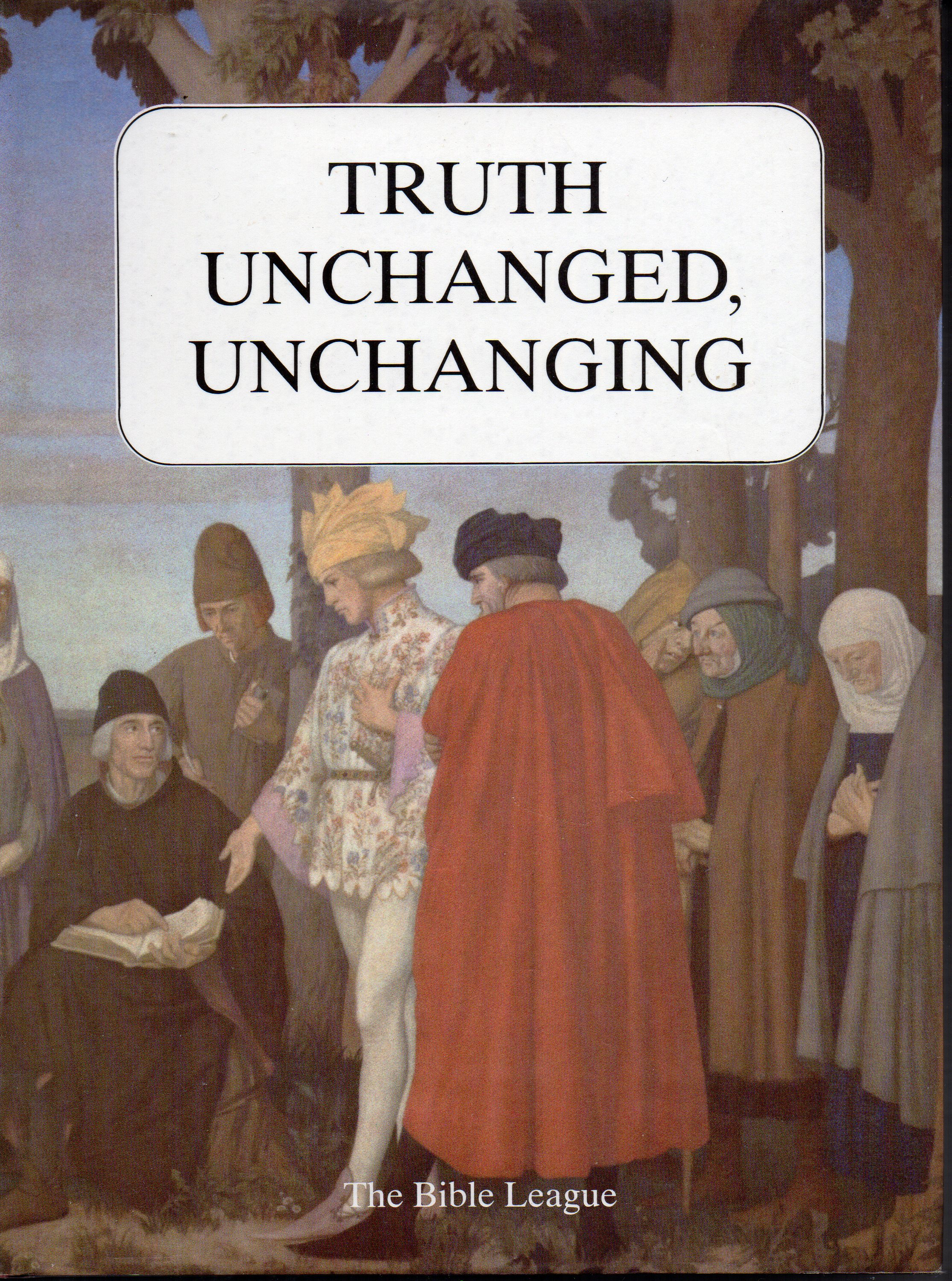 Image for Truth Unchanged, Unchanging: A Selection of Articles from the Bible League Quarterly 1912-82