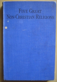 Image for Five Great Non-Christian Religions: An Introduction to Mohammedanism, Hinduism, Buddhism, Confucianism and Shintoism