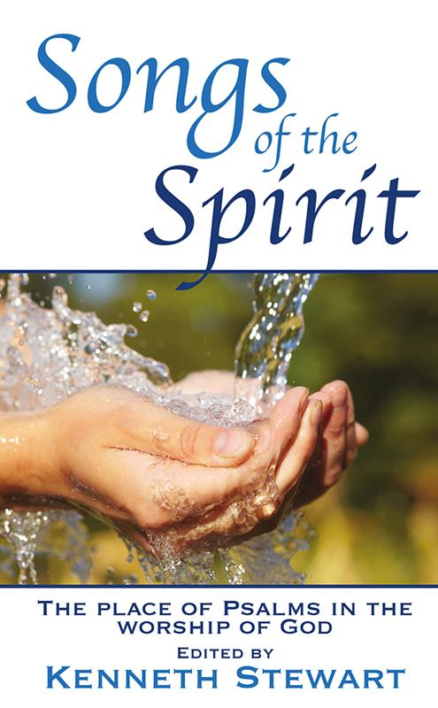 Songs of the Spirit: The Place of Psalms in the Worship of God