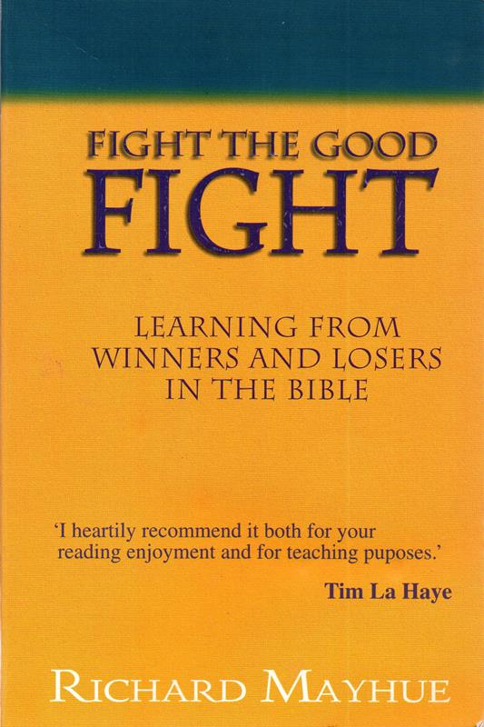 Image for Fight the Good Fight: Learning from Winners and Losers in the Bible