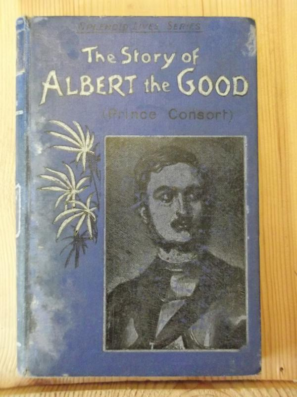 Image for The Story of Albert the Good - Prince Consort (Splendid Lives series)