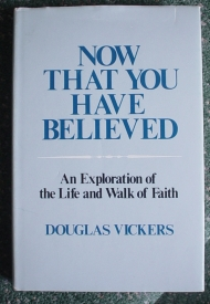 Image for Now That You Have Believed: An Exploration of the Life and Walk of Faith